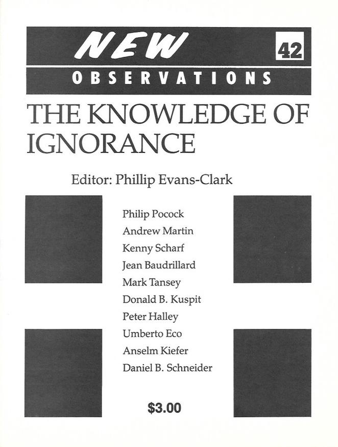 The Knowledge ofIgnorance - Edited by: Phillip Evans-ClarkContributors: Philip Pocock, Andrew Martin, Kenny Scharf, Jean Baudrillard, Mark Tansey, Donald B. Kuspit, Peter Halley, Umberto Eco, Anselm Kiefer, Daniel B. Schneider…Order here