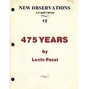 "475 Years - Editor: Lucio PozziThis issue features a work of fiction by Lucio Pozzi entitled ""475 Years""…Order here"