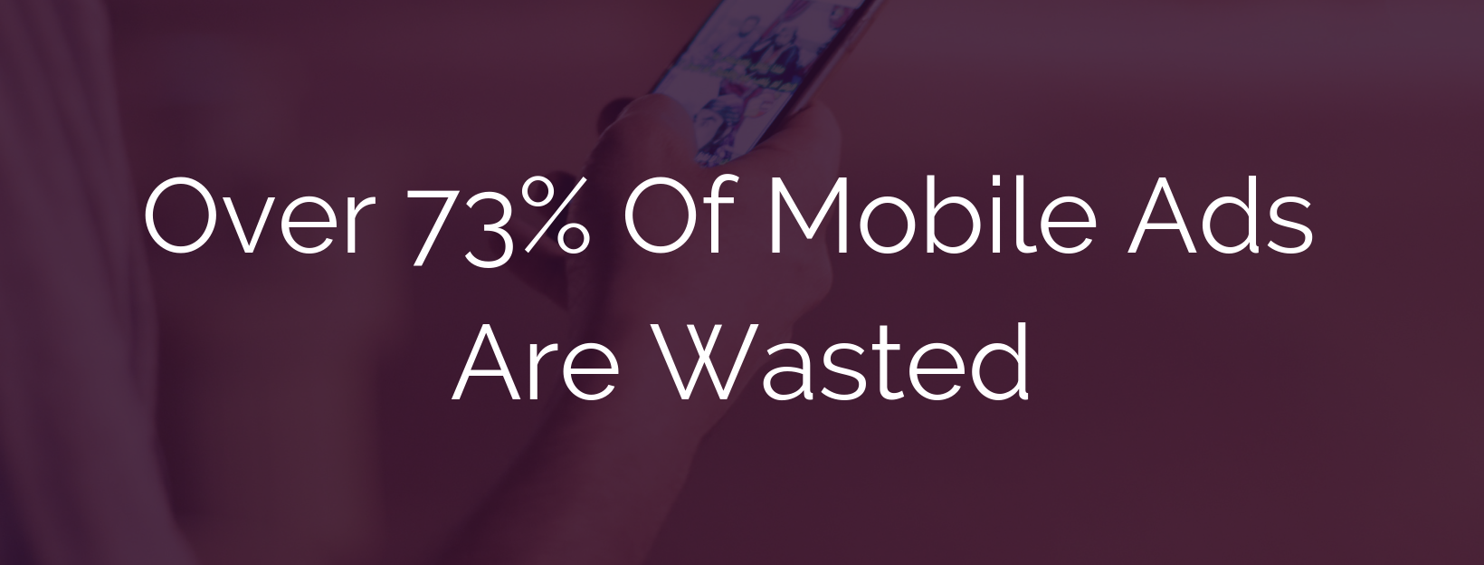 Over 73% Of Mobile Ads Are Wasted (3).png