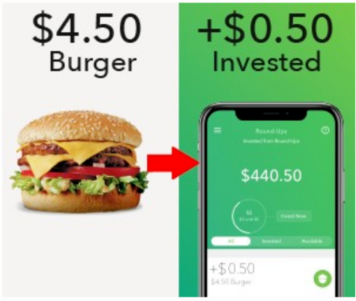 Acorns rounds up your debit transaction up to the nearest dollar and invest the difference how you see fit.