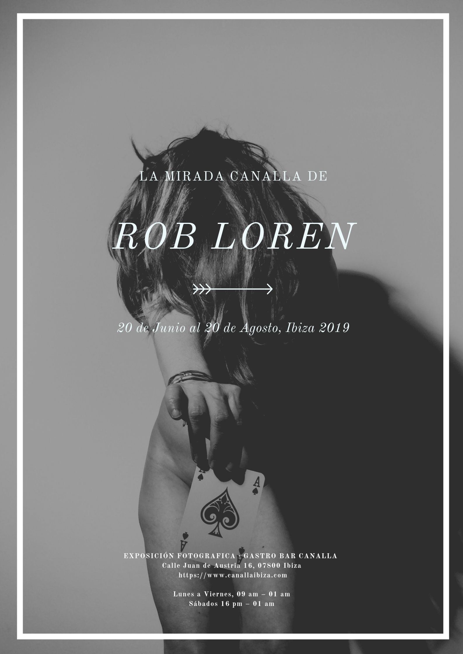 Rob Loren - Next 20th of June, Thursday, we will inaugurate a Photography exhibition at the Gastro Bar Canalla Ibiza with the aim of bringing our clients closer to the vision of this artist and his environment, where he has been working for years. The artist and us from the Gastro Bar Canalla want to invite you to the inauguration and/or to visit with calm the exhibition that will remain until August 20, 2019.La Mirada Canalla of Rob Loren. Roberto Lorenzo aka Rob Loren is a visual artist and investigator of creative thought that lives and works between the Cantabrian and the Mediterranean. In artistic jargon, Rob is the glance, the intelligent and slightly scoundrel gaze pregnant with sensibility and captivating impulses. A combination of tender sincerity, almost poetic, with a rawness and rebellious attitude, always trying to be honest, believe in what he does and follow his path. The son of a photographer who fell in love with a Miss and model from Pertegaz, Loren's artistic film comes from his family and perhaps this is the key to his freshness. He is a true dream hunter, to be interpreted with any audiovisual technique and captured in any format. In this case a combination of black and white images with a rogue look, where the observer will have to do the exercise of dividing the observation into two segments: the denotation and the connotation. And you, what do you dream of? GASTRO BAR CANALLA PHOTO EXHIBITION. INAUGURATION THURSDAY 20 JUNE FROM 19 TO 21H