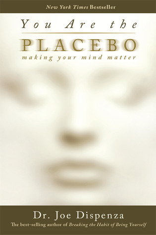 You are the placebo - Joe dispenza .jpg