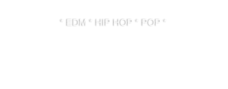 * EDM * HIP HOP * POP *  .png