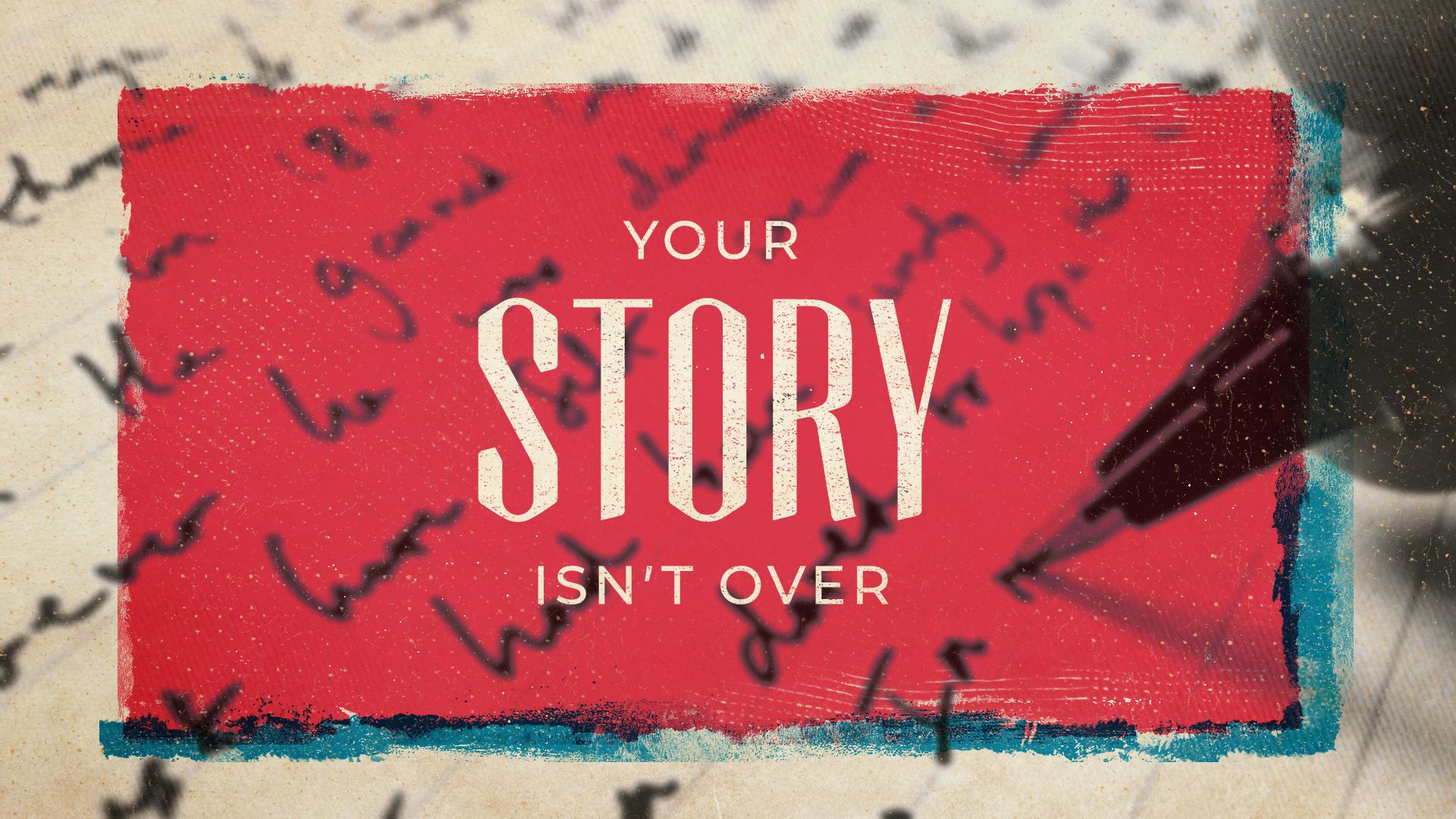 Your Story Isn't Over Sermon Slide 1.jpg