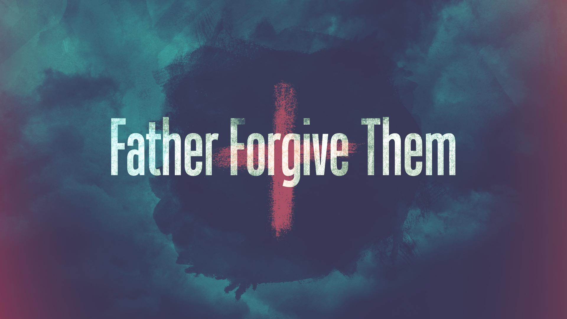 Father Forgive Them Sermon Slide.jpg