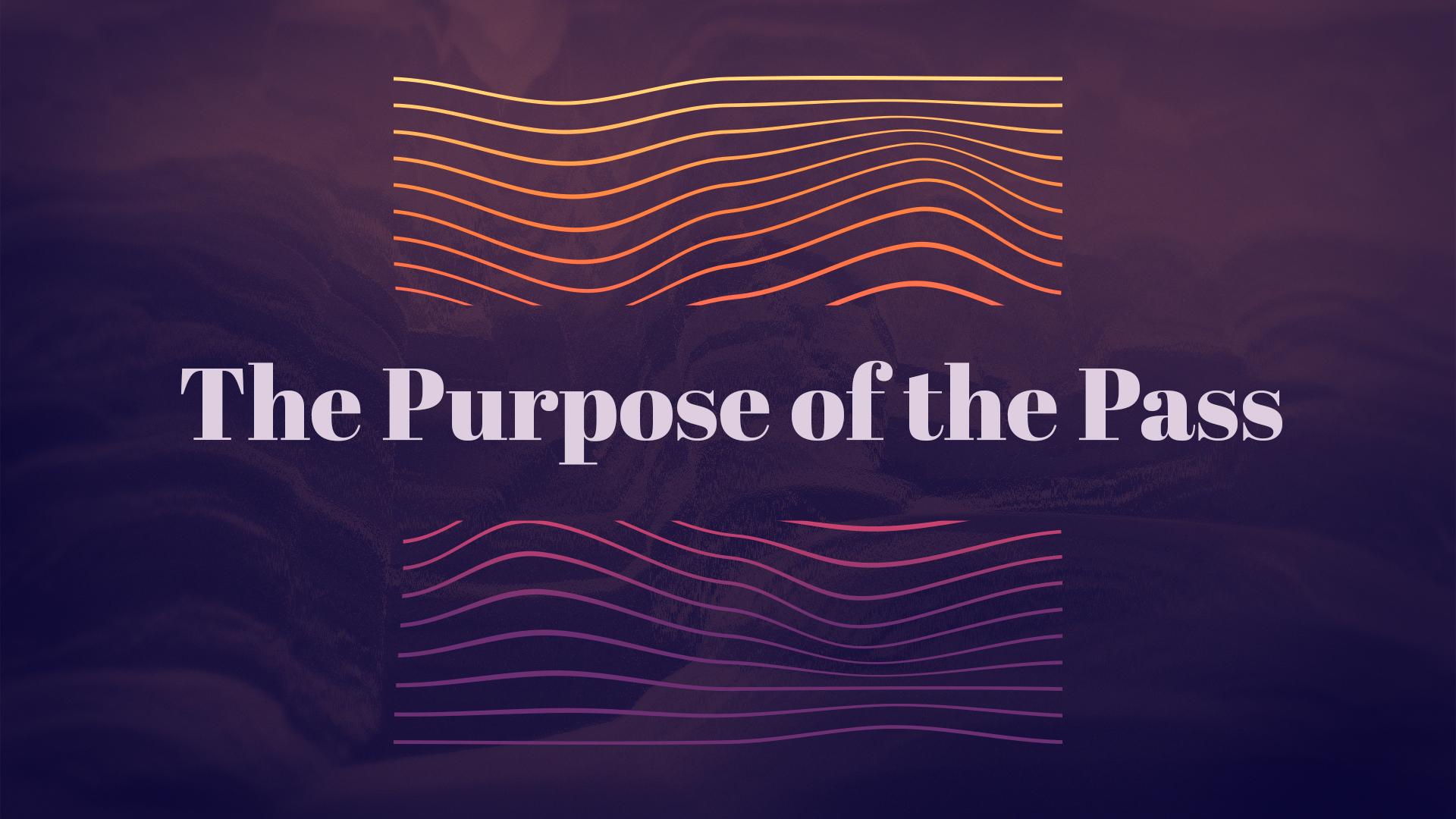 The Purpose of the Pass Sermon Slide 1.jpg