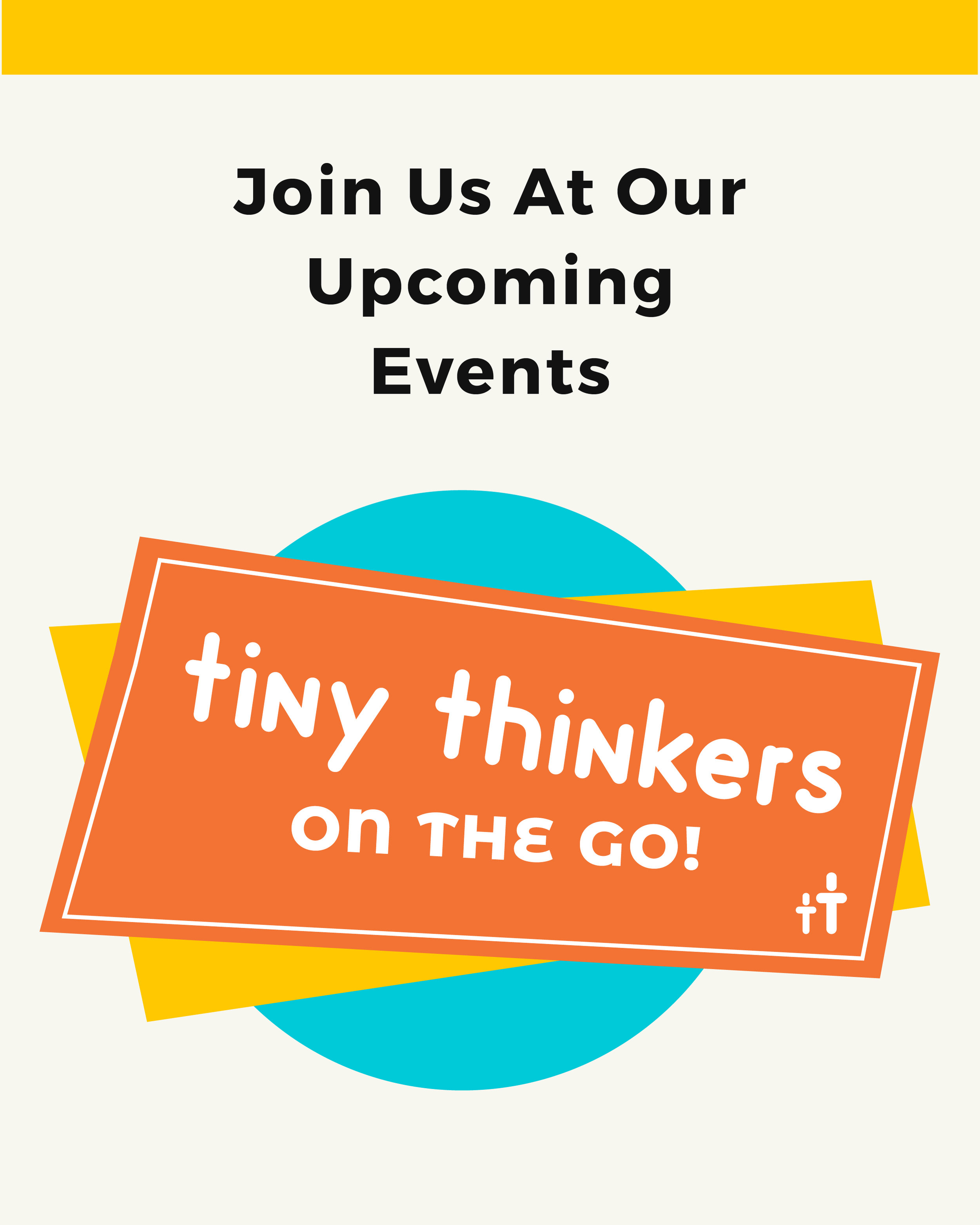 Join us at one of our upcoming FREE events to get some hands-on fun!  Every family will receive a Tiny Thinkers Starter Kit filled with all sorts of goodies.