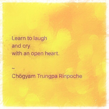 From the being who brought Tibetan Buddhism to America, teacher of my teacher, Chögyam Trungpa Rinpoche.
