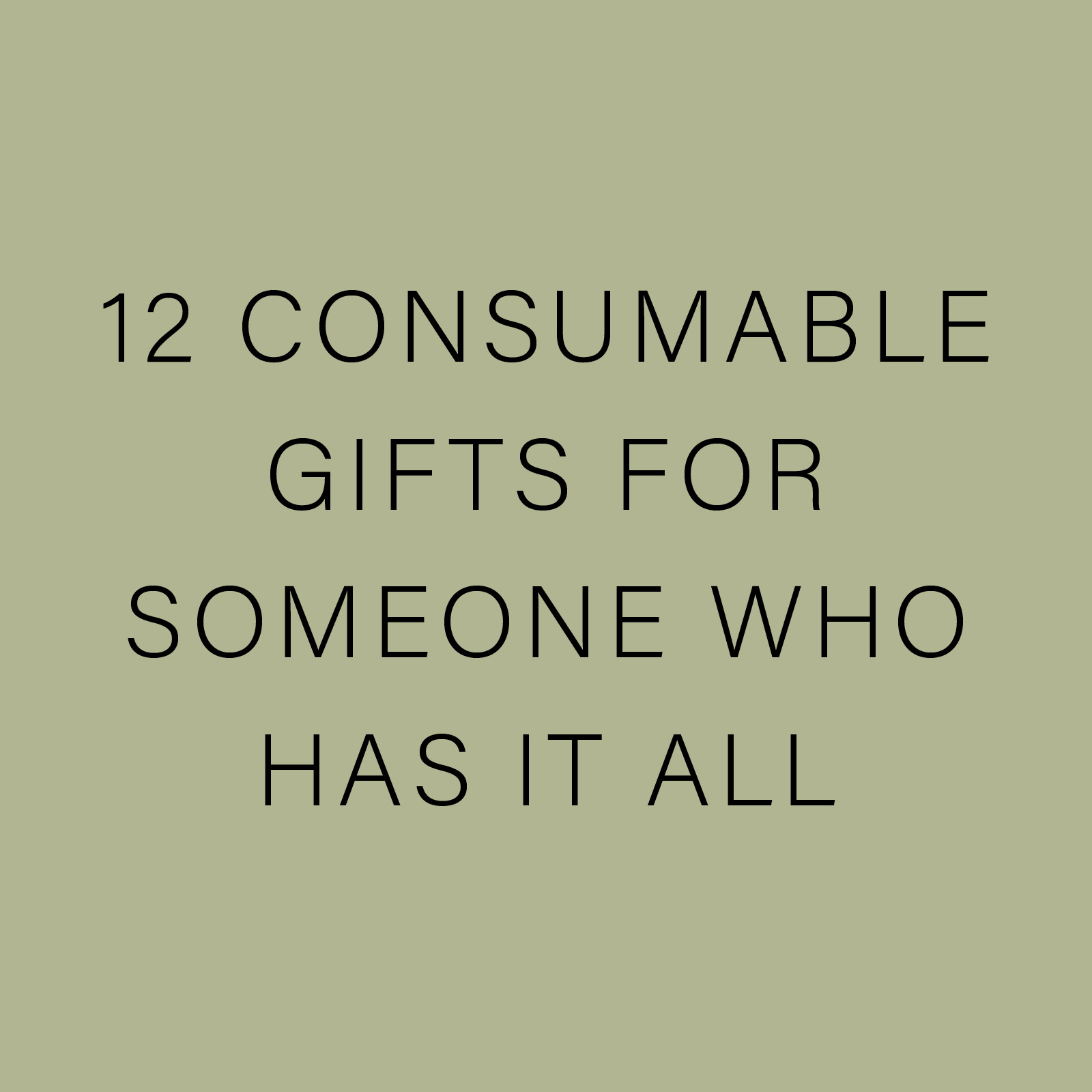 12 CONSUMABLE GIFTS FOR SOMEONE WHO HAS IT ALL.jpg