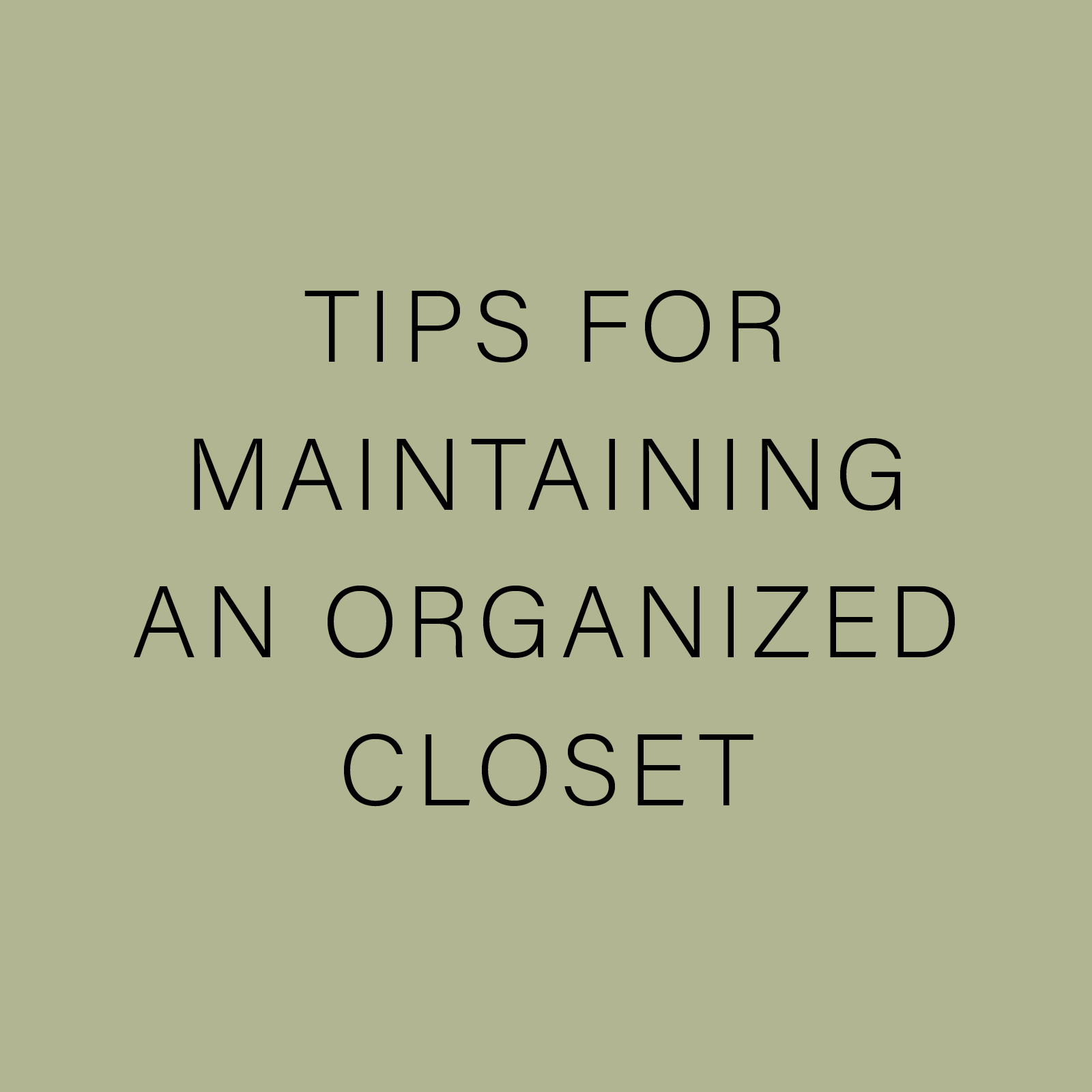 TIPS FOR MAINTAINING AN ORGANIZED CLOSET.jpg
