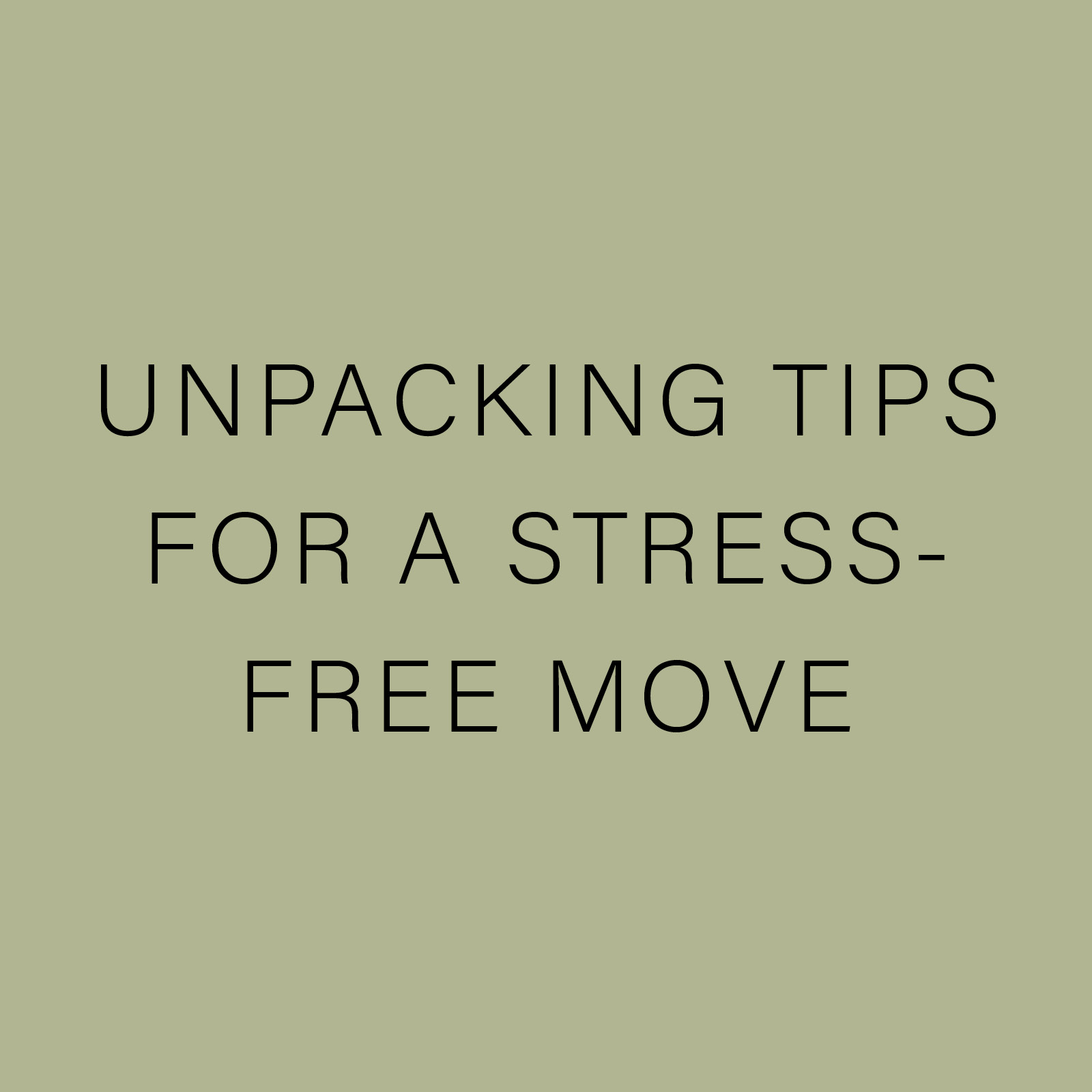 UNPACKING TIPS FOR A STRESS-FREE MOVE.jpg