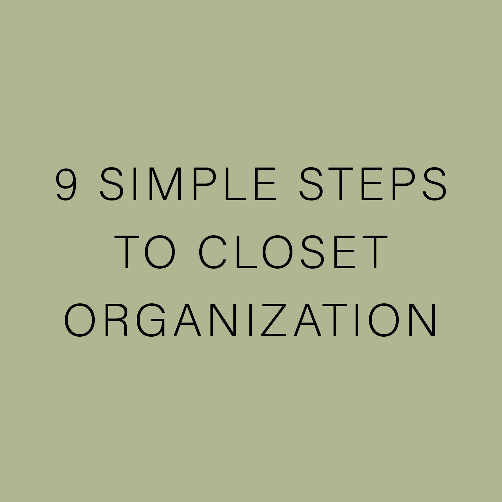 9 SIMPLE STEPS TO CLOSET ORGANIZATION.jpg