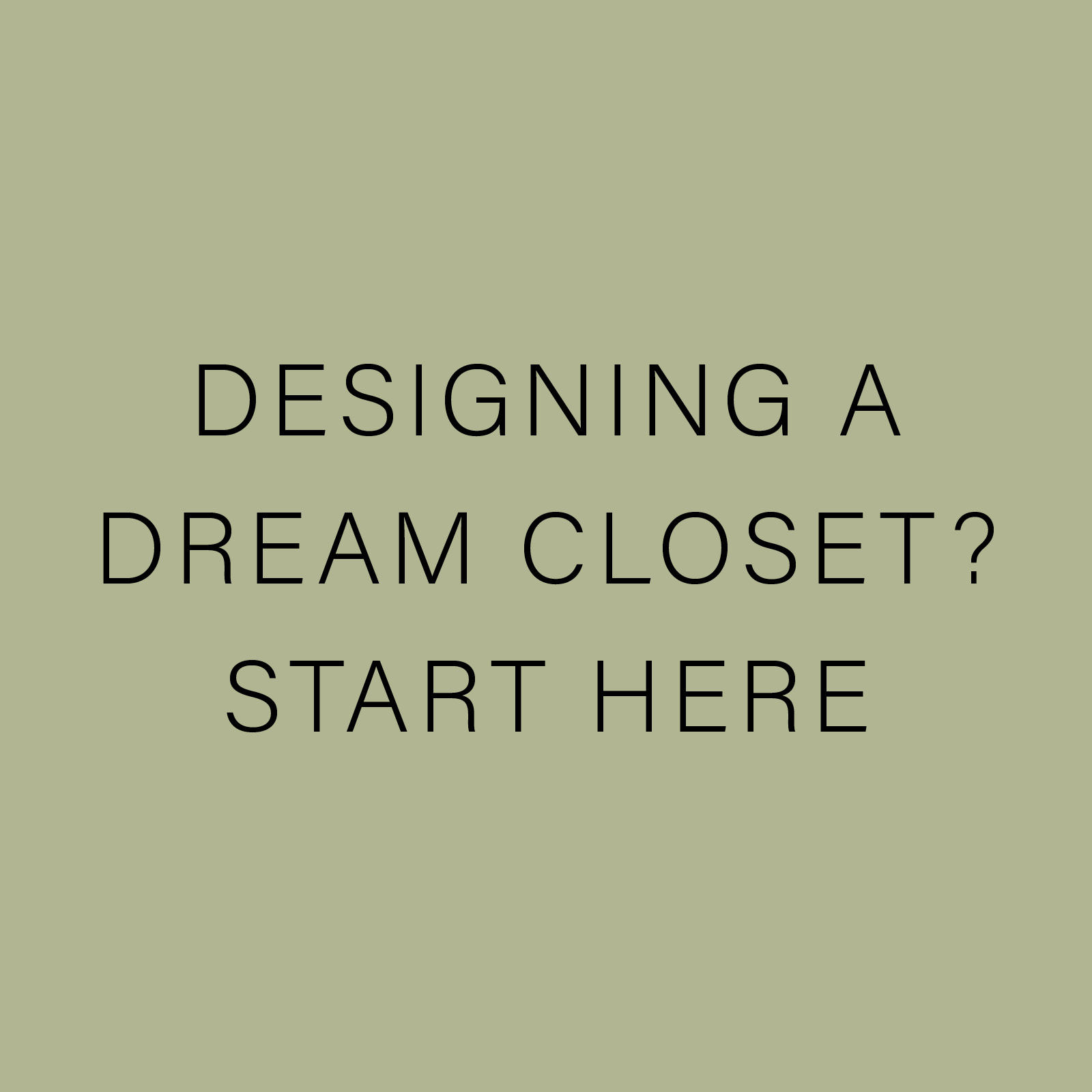 DESIGNING A DREAM CLOSET? START HERE.jpg