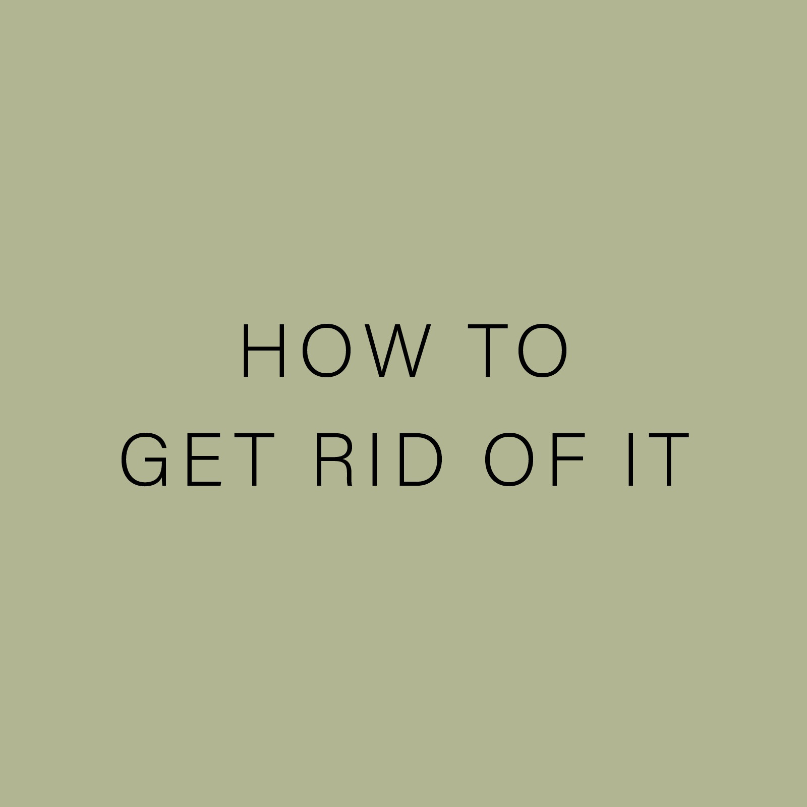 HOW TO GET RID.jpg