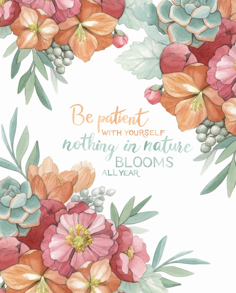 """Be patient, nothing in nature blooms all year"" Quote Watercolour Illustration by Alicia's Infinity - www.aliciasinfinity.com"
