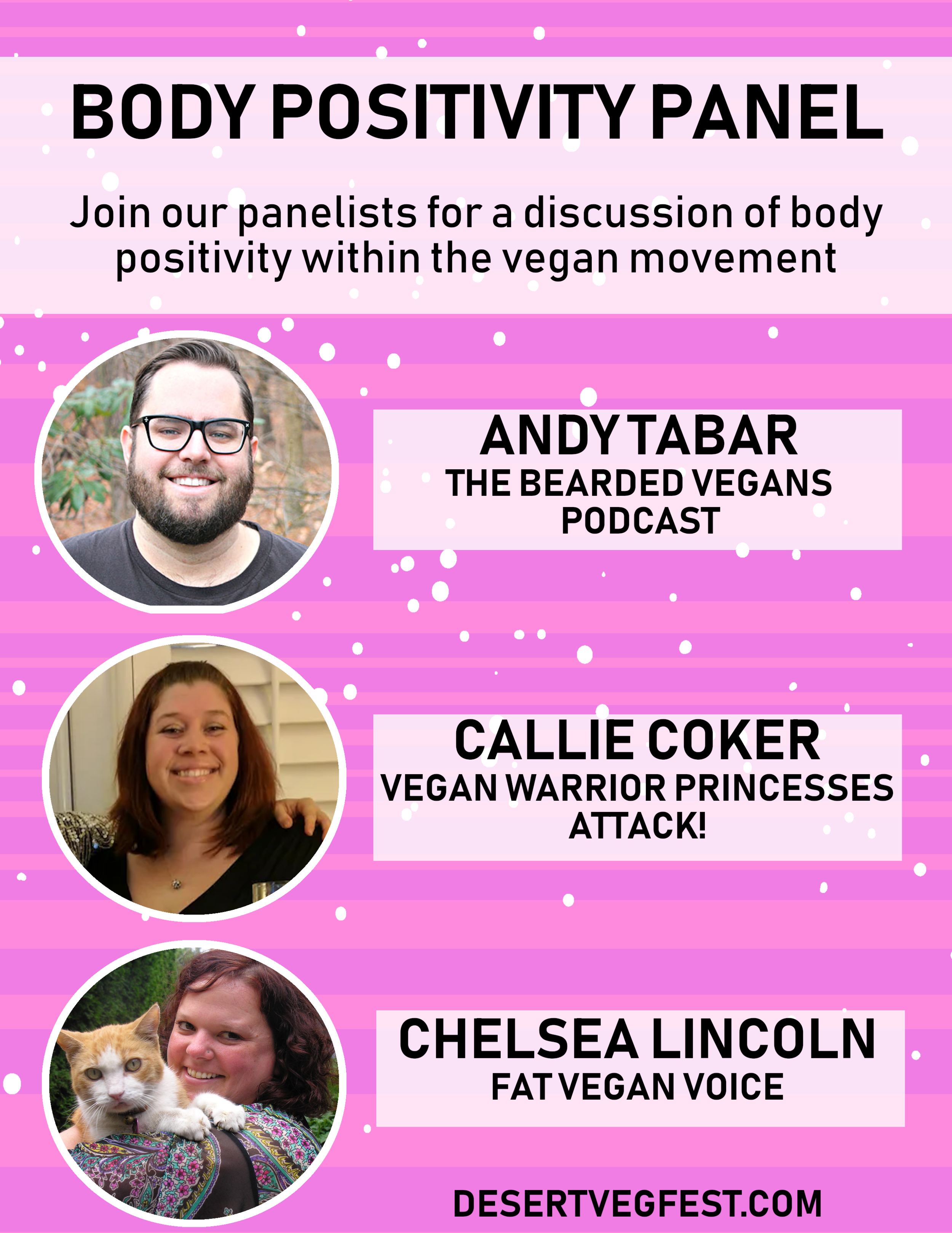 BODY POSITIVITY PANEL: 1 PM - Join Andy (The Bearded Vegans), Callie (Vegan Warrior Princesses Attack!) and Chelsea (Fat Vegan Voice) for a discussion on body positivity in the vegan community