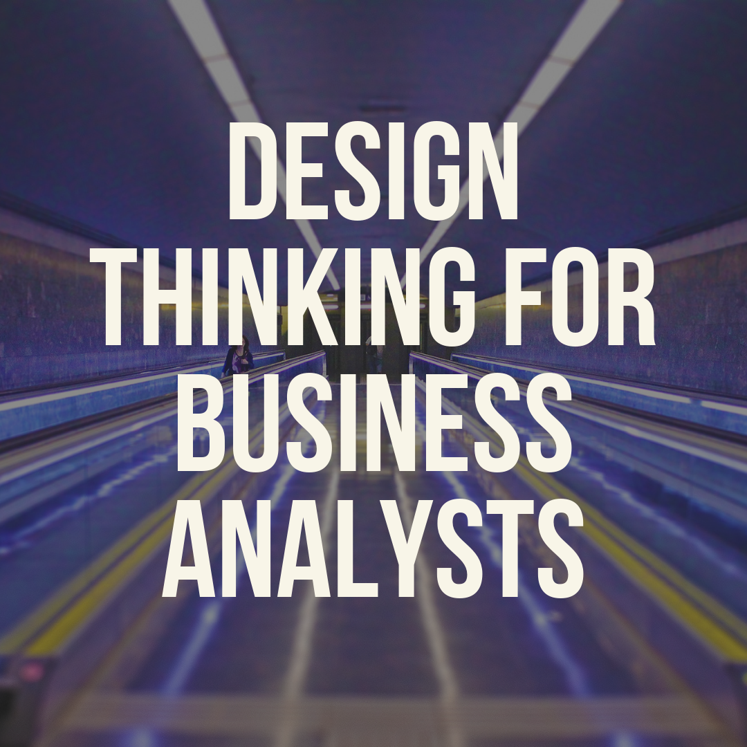 Design Thinking for Business Analyists