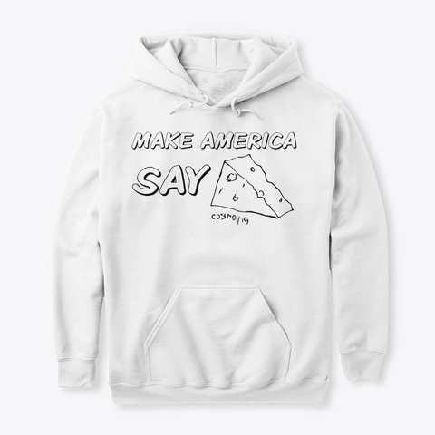 Cheese Apparel- MAKE AMERICA SAY CHEESE