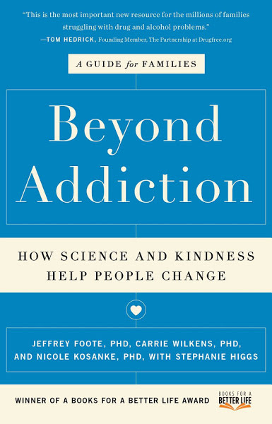 Beyond Addiction: How Science and Kindness can Help People Change - A newer book that comes from the same perspective as Sober Families. It offers a warm, optimistic, and encouraging approach to helping family members change. This is a great book for families who are looking to help their loved one and want concrete things that they can do that will help.