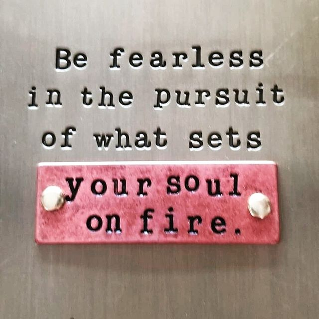 Be fearless... . . . . .
