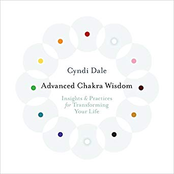 Advanced Chakra Wisdom: Insights and Practices for Transforming Your Life