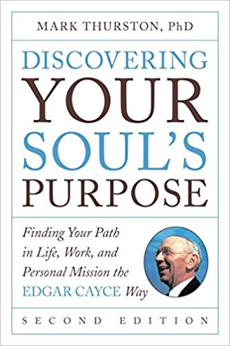 Discovering Your Soul's Purpose: Finding Your Path in Life, Work, and Personal Mission the Edgar Cayce Way, Second Edition