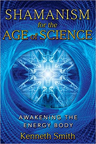 Shamanism for the Age of Science: Awakening the Energy Body