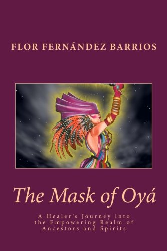 The Mask of Oya: A Healer's Journey into the Empowering Realm of Ancestors and Spirits
