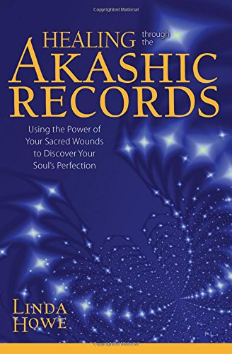 Healing Through the Akashic Records: Using the Power of Your Sacred Wounds to Discover Your Soul's Perfection