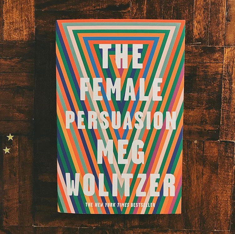 The Female Persuasion   Meg Wolitzer  Greer Kadetsky is a shy college freshman when she meets the woman she hopes will change her life. Faith Frank, dazzlingly persuasive and elegant at sixty-three, has been a central pillar of the women's movement for decades, a figure who inspires others to influence the world. Upon hearing Faith speak for the first time, Greer – madly in love with her boyfriend Cory, but still full of longing for an ambition that she can't quite place – feels her inner world light up. Then astonishingly, Faith invites Greer to make something out of that sense of purpose, leading Greer down the most exciting path of her life as it winds toward and away from the future she'd always imagined.  Reviewed by Chris.