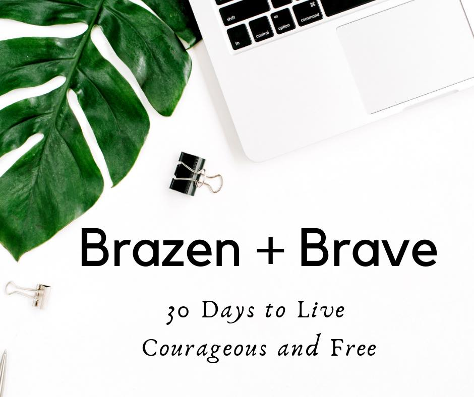 Brazen & Brave - A 30 DAY JOURNEY TO LIVE COURAGEOUS AND FREE