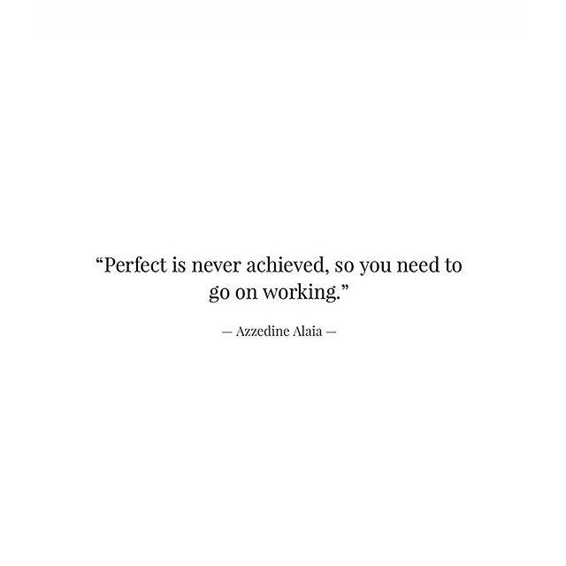 """""""#Perfect is never achieved, so you need to go on working."""" — Azzedine Alaïa (@azzedinealaiaofficial) —— #azzedinealaïa #quoteoftheday"""