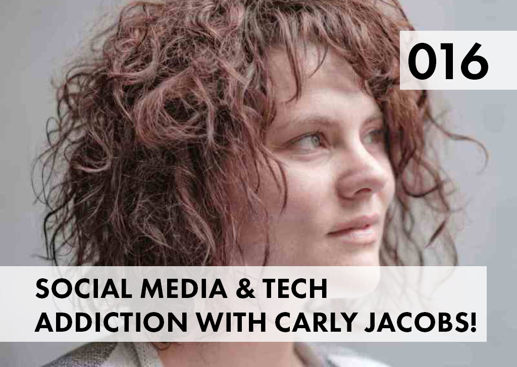 GPE016 – Social media & technology addiction with self-improvement junkie Carly Jacobs