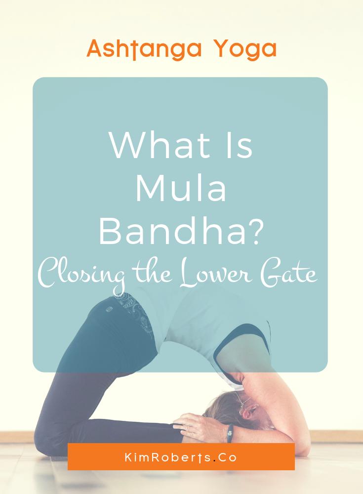 What Is Mula Bandha? Closing the Lower Gate In Ashtanga Yoga | KimRoberts.Co