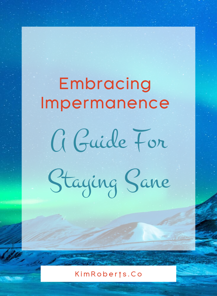 Embracing Impermanence: A Guide For Staying Sane