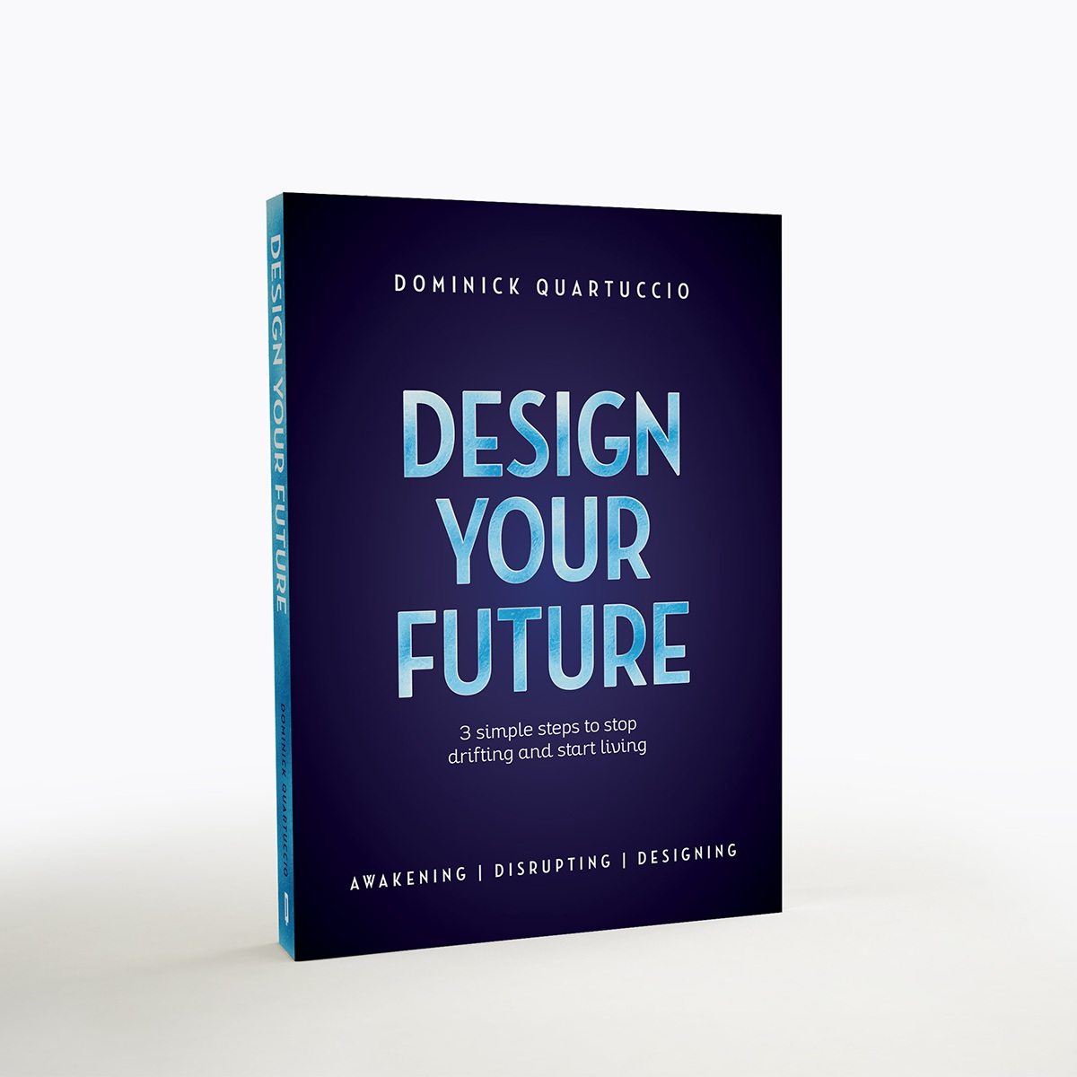Design Your Future - 3 steps to stop drifting and take command of your life.