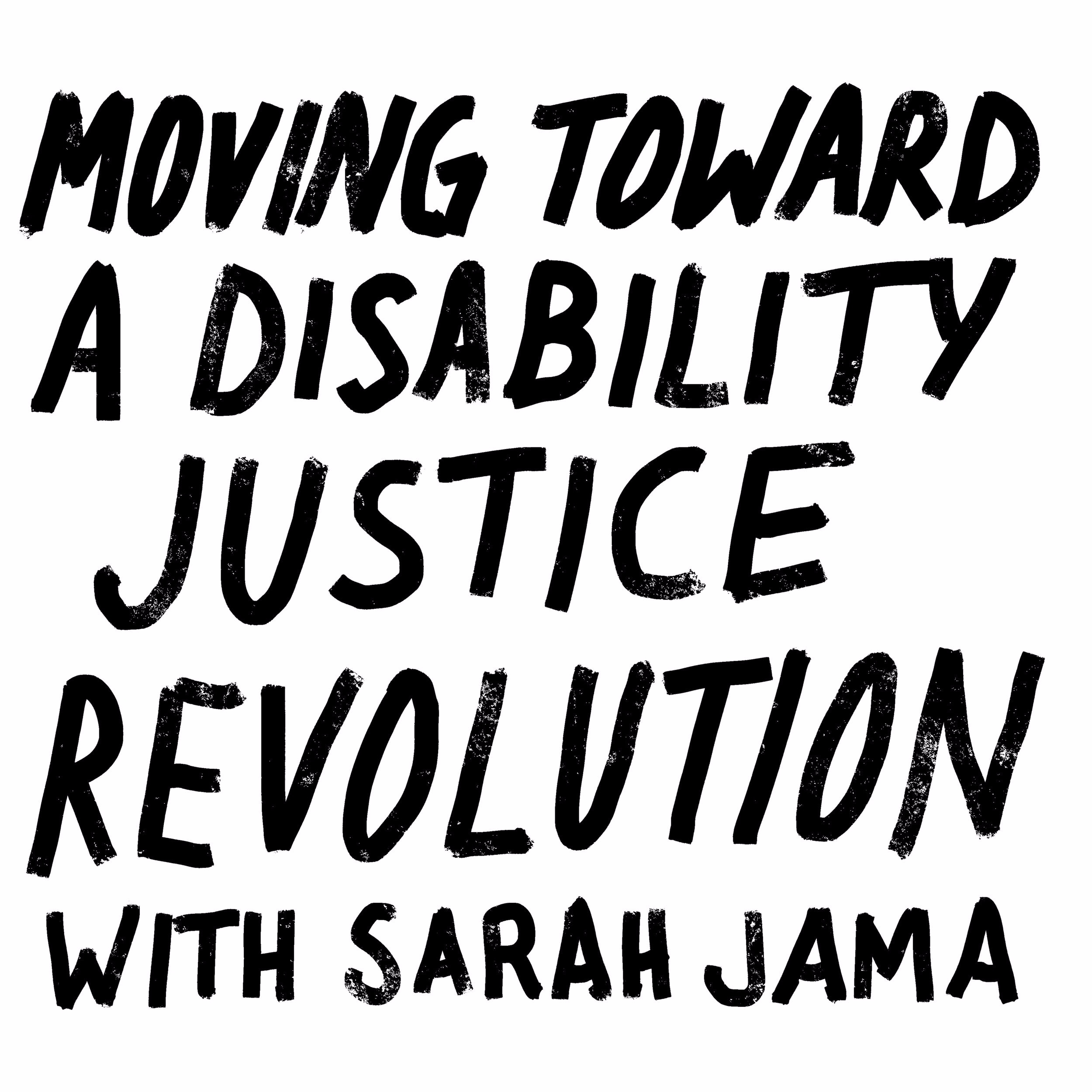 Moving Toward a Disability Justice Revolution with Sarah Jama