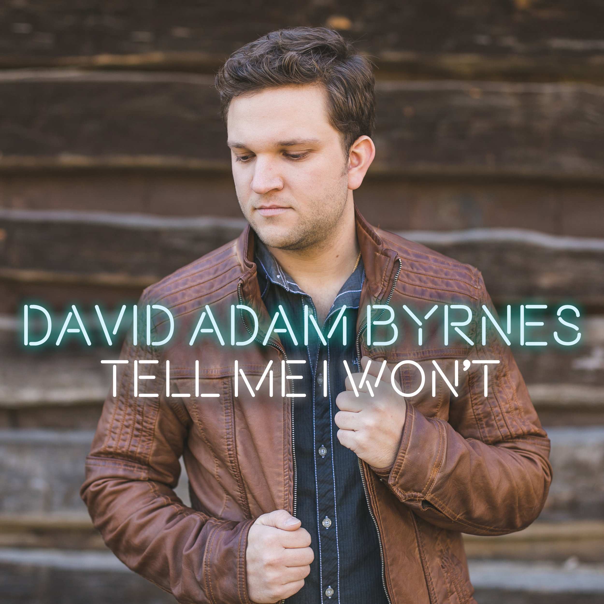 "David Adam Byrnes - ""Tell Me I Won't"" Special Edition EP - Produced by Justin WilsonSpotifyApple Music"