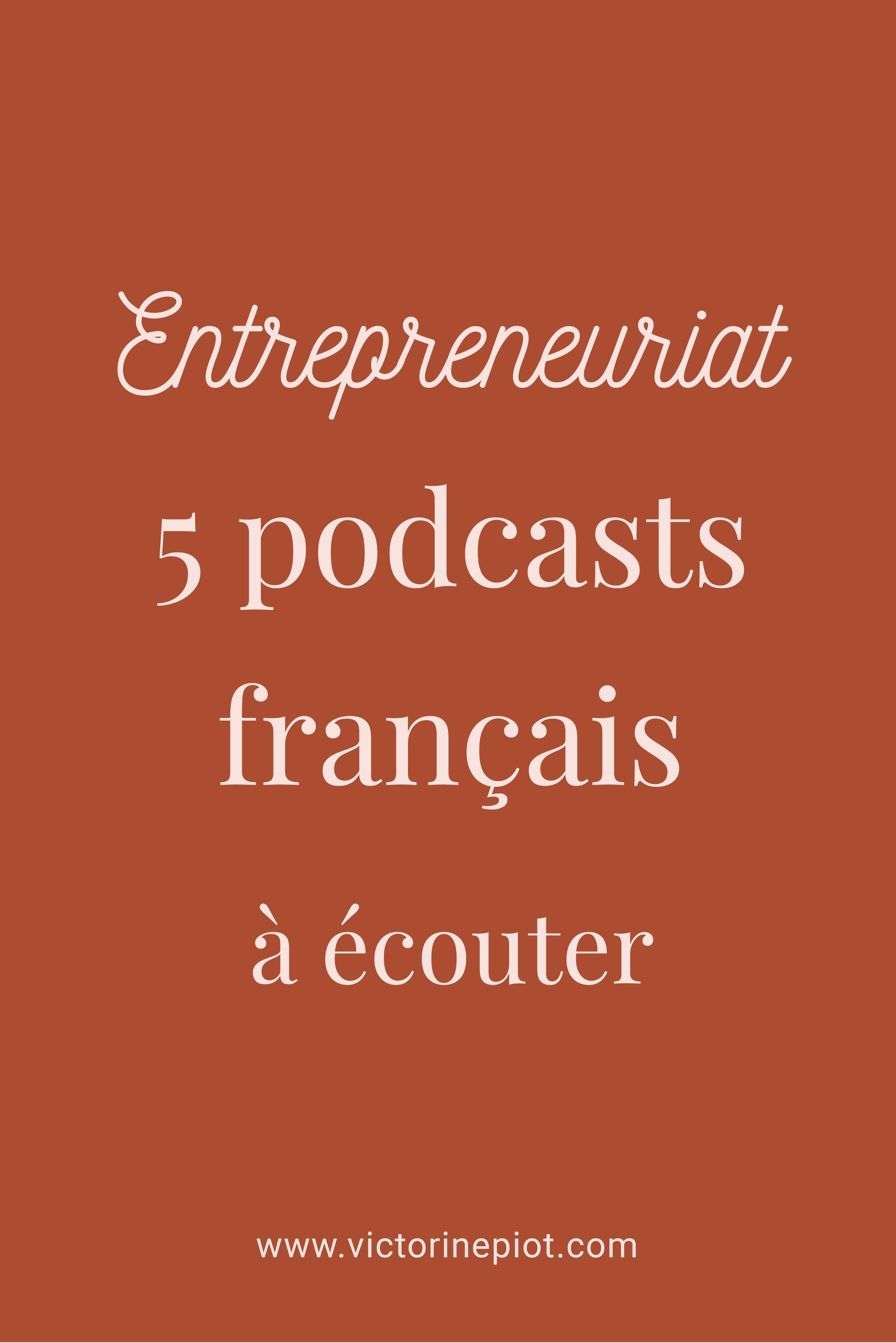 5 podcast en français sur l'entrepreneuriat au féminin à découvrir sur victorinepiot.com