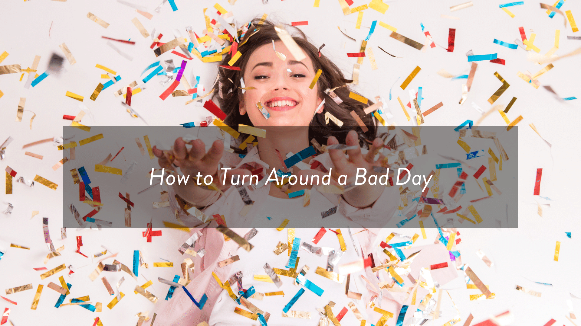 How to turn around a bad day.png