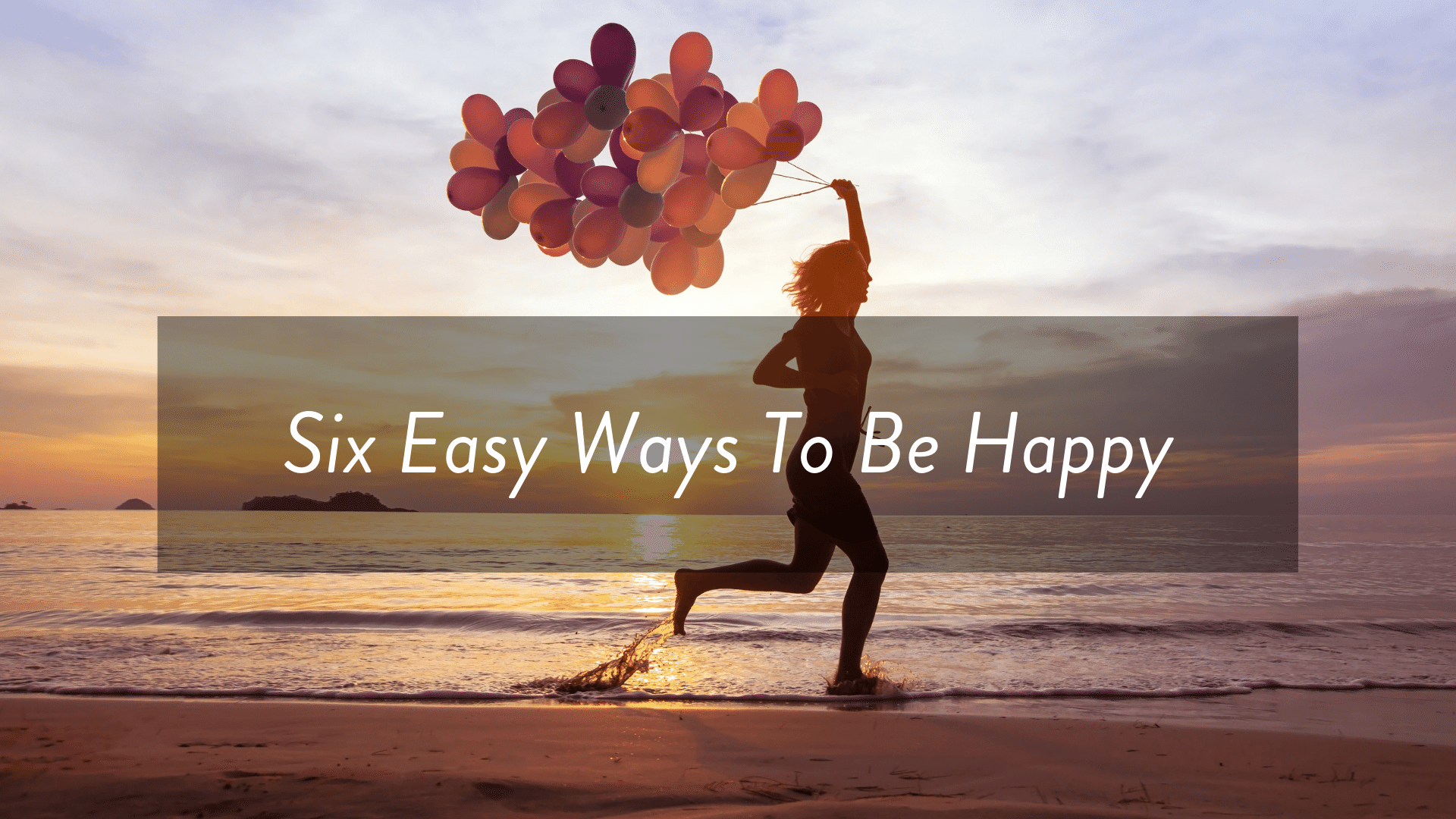Six easy ways to be happy.png