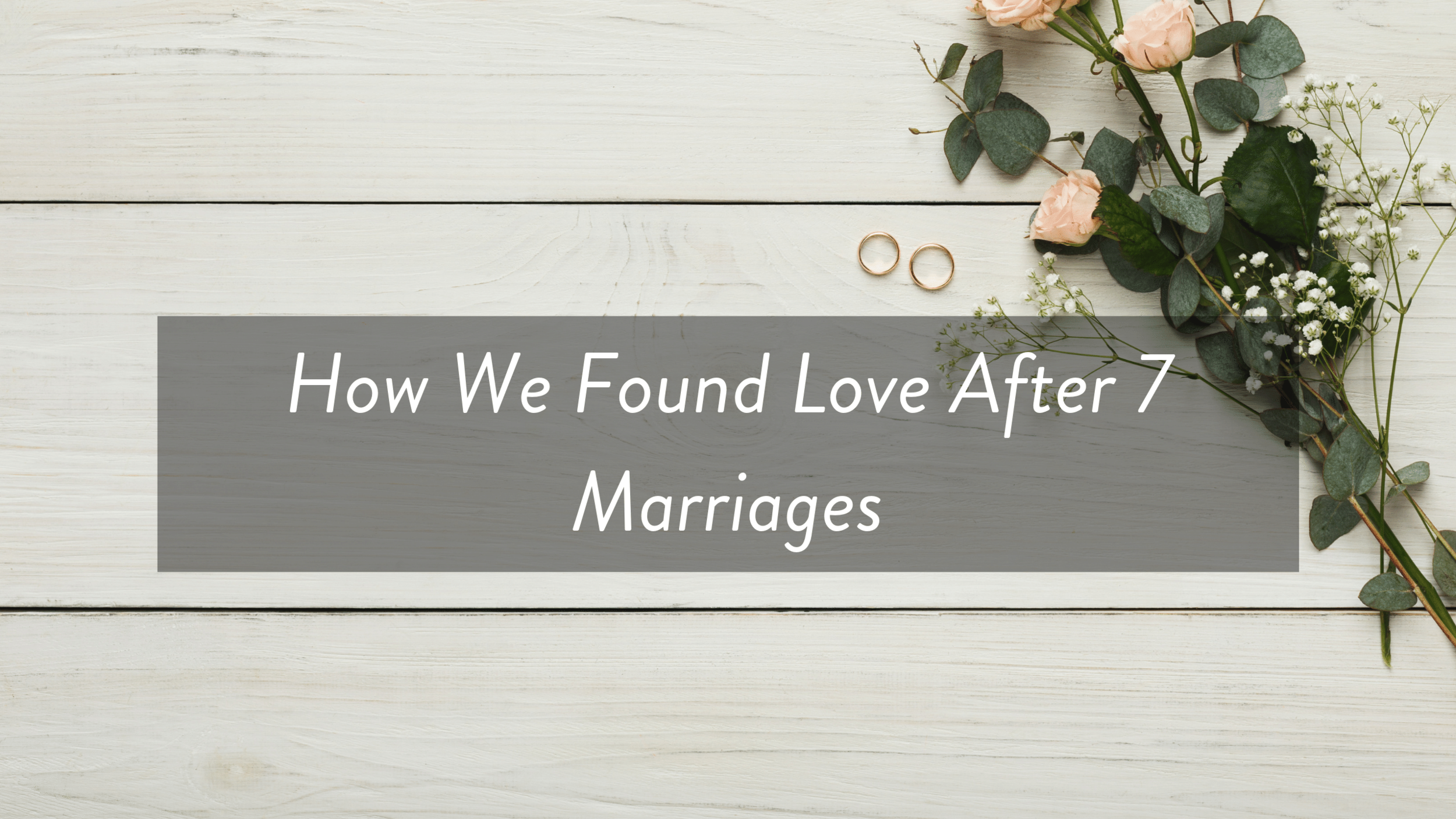 How We Found Love After 7 Marriages.png