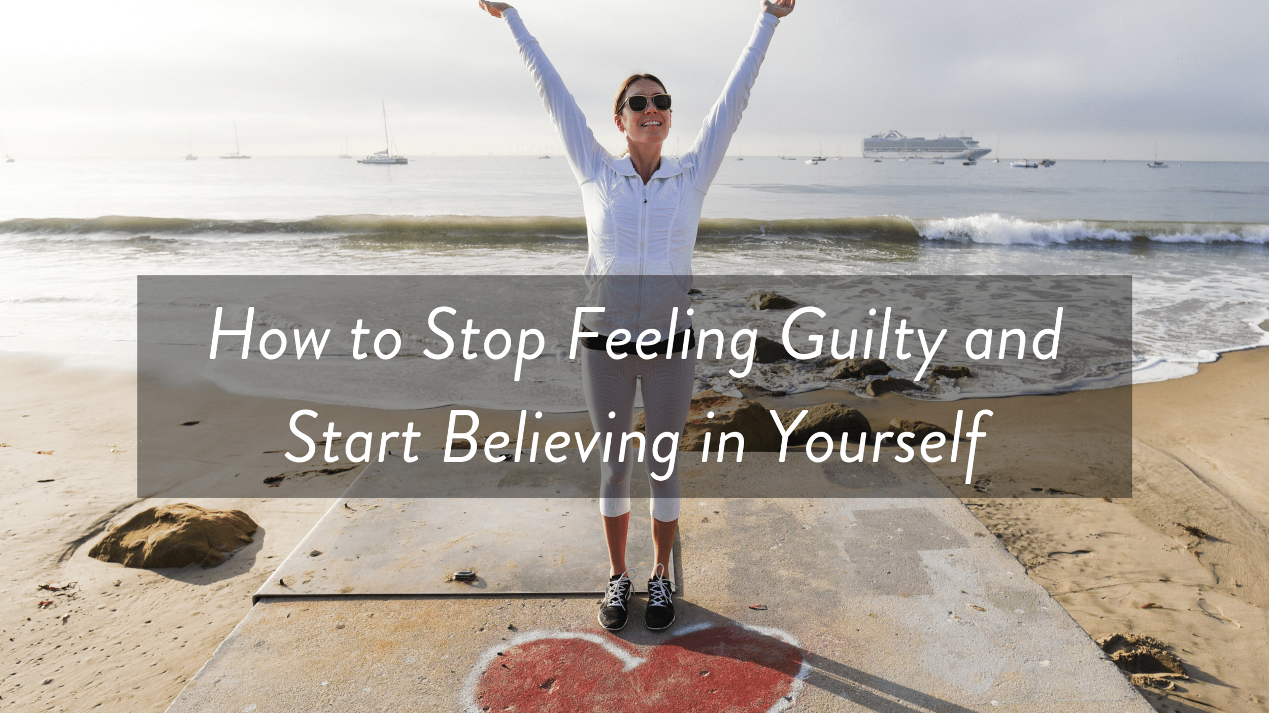How to Stop Feeling Guilty and Start Believing in Yourself.png