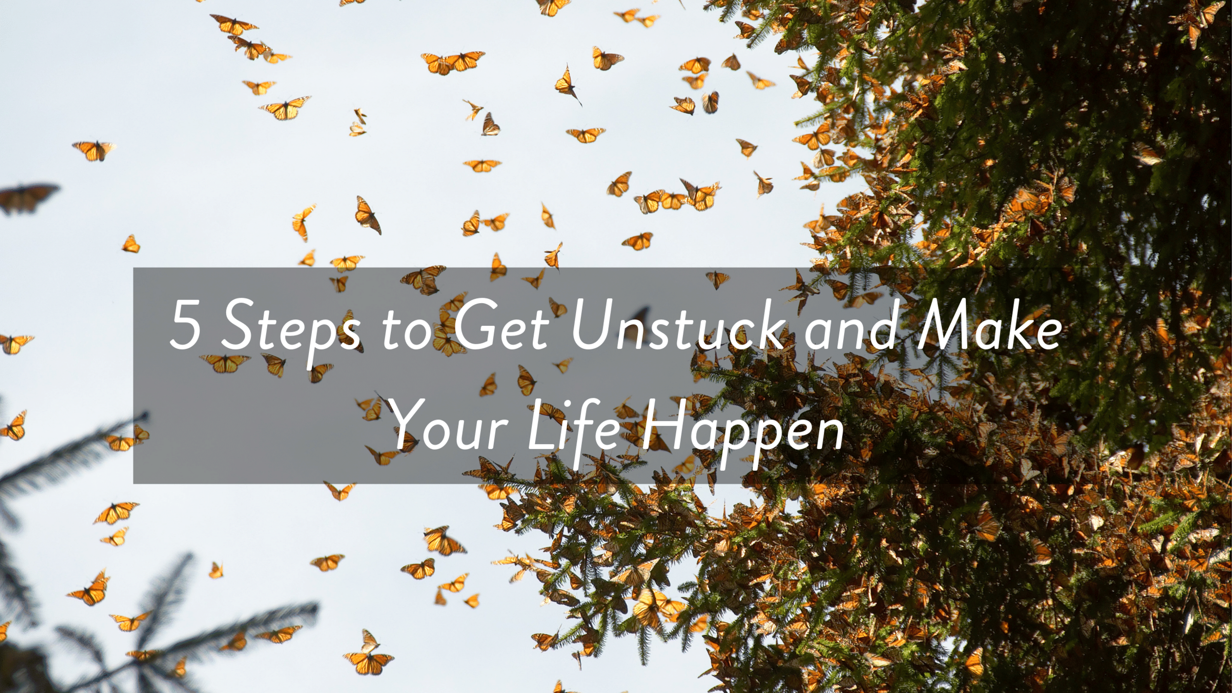 5 Steps to Get Unstuck and Make Your Life Happen.png
