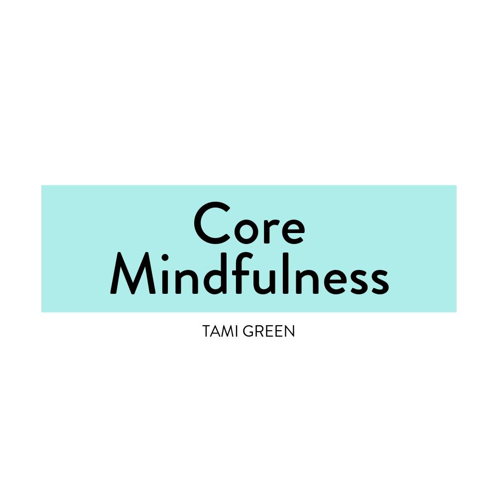 Core Mindfulness-Tami Green-DBT