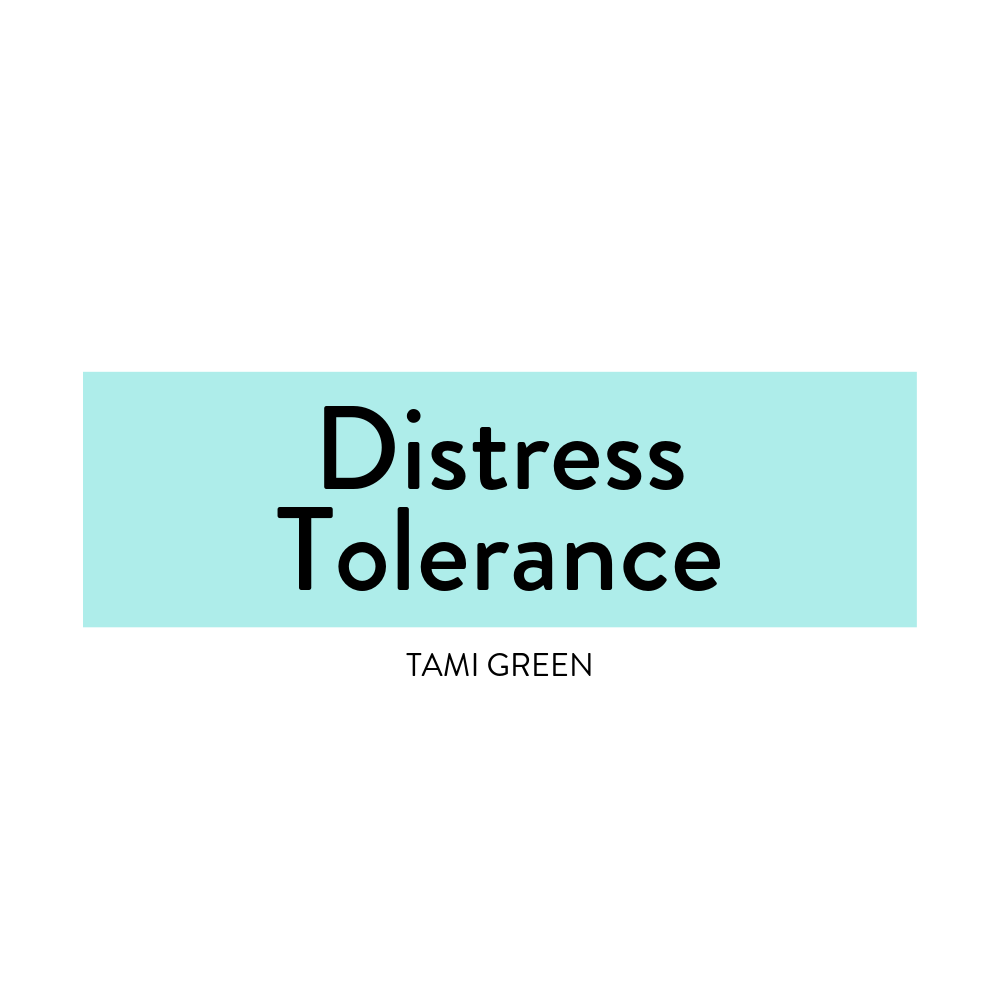 Distress Tolerance-Tami Green-DBT