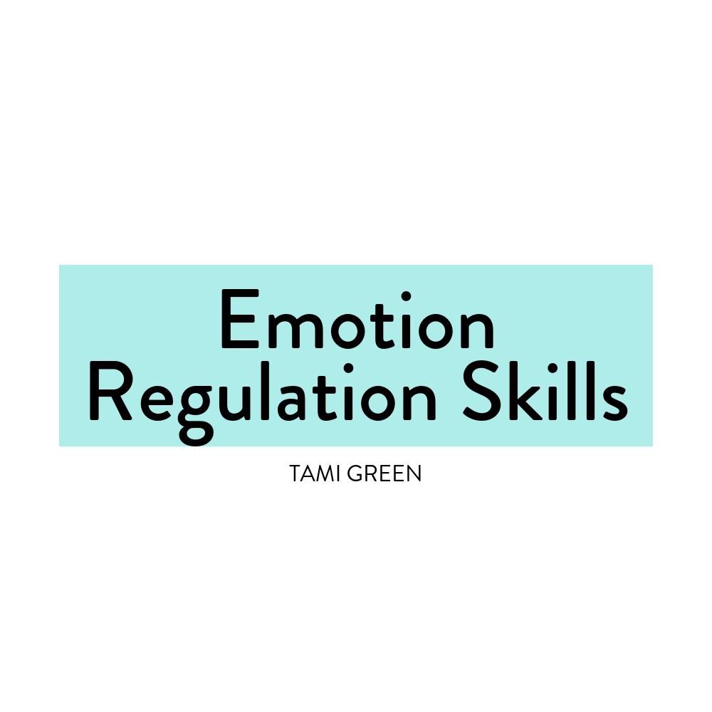 Emotion Regulation Skills-Tami Green-DBT