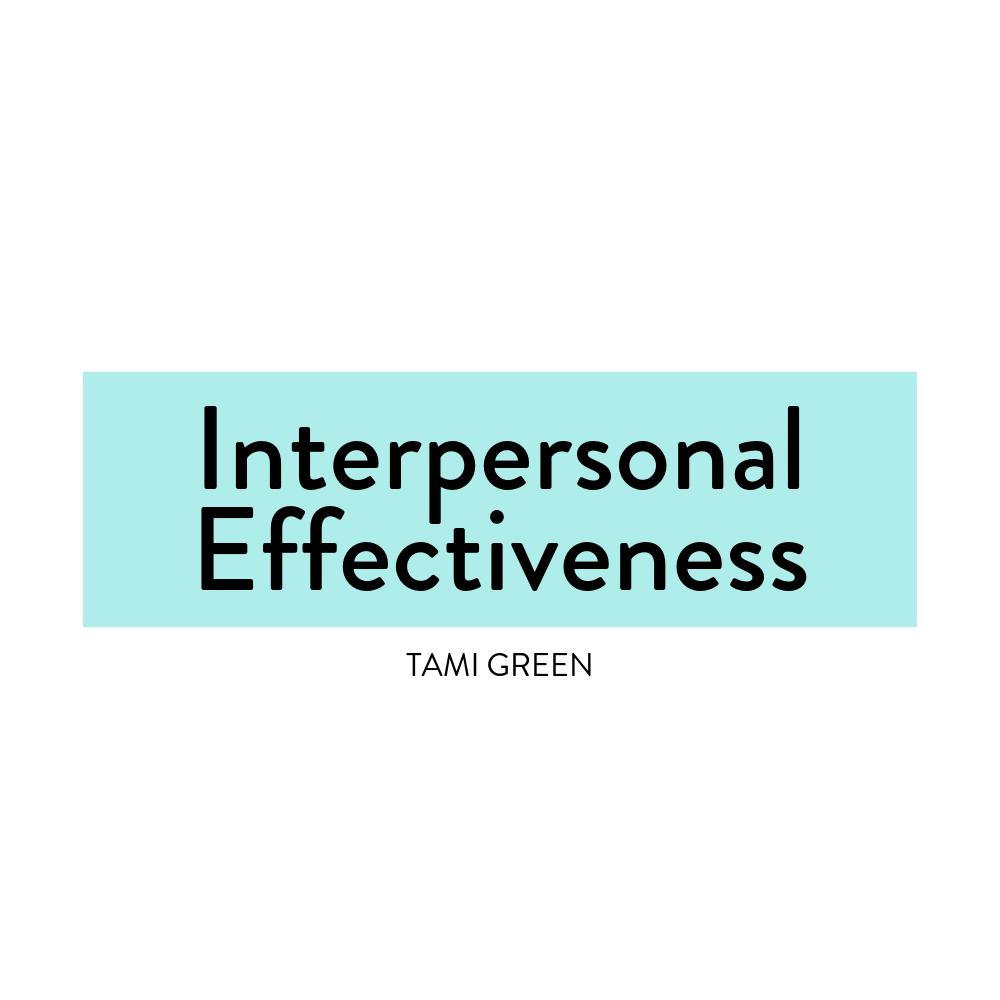 Interpersonal Effectiveness-Tami Green-DBT