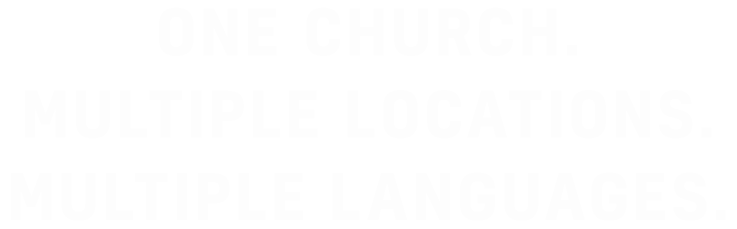 We are One Church with Multiple Locations and Multiple Languages.