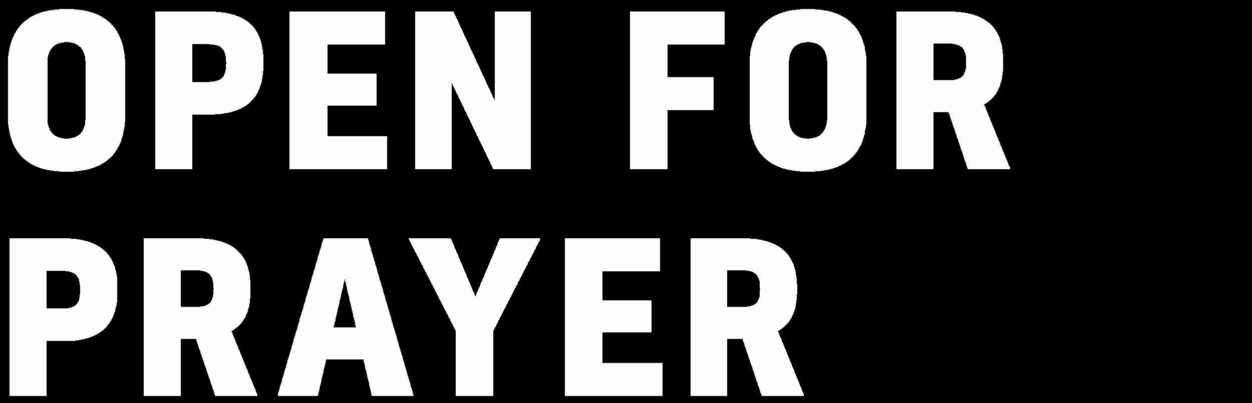We're open for prayer Monday through Friday!